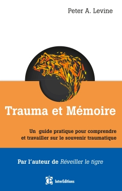 Trauma et mémoire – Un guide pratique pour comprendre et travailler sur le souvenir traumatique – Peter Levine